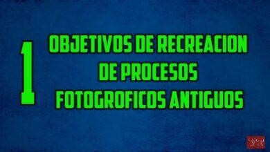 Objetivos de Recreación de Procesos Fotográficos Antiguos