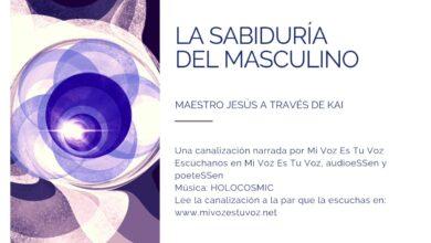 LA SABIDURÍA DEL MASCULINO – Maestro Jesús a través de Kai | Canalización