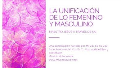 LA UNIFICACIÓN DE LO FEMENINO Y MASCULINO – Maestro Jesús a través de Kai | Canalización